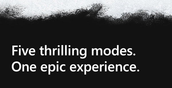 Five thrilling modes. One epic experience.